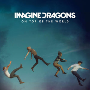 On the top of the world - Imagine Dragons